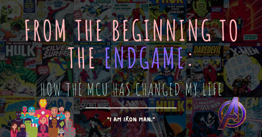 From the Beginning to the Endgame: How the MCU Has Changed My Life